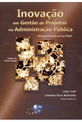 Inovação Em Gestão de Projetos na Administração Pública - Treff,Lilian Battistella,Linamara Rizzo pdf epub