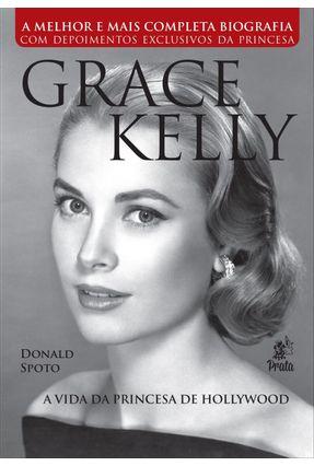 Grace Kelly - A Vida da Princesa de Hollywood - Spoto,Donald   Hoshan.org