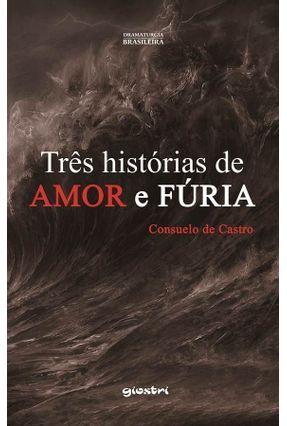 Três Histórias de Amor e Fúria - Castro,Consuelo de | Tagrny.org