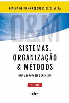 Sistemas, Organização & Métodos - Uma Abordagem Gerencial - 21ª Ed. 2013 - Oliveira,Djalma de Pinho Rebouças de   Hoshan.org