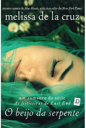 O Beijo da Serpente - Série As Feiticeiras de East End - Melissa de La Cruz pdf epub