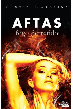 Aftas - Fogo Derretido - Carolina,Cintia | Hoshan.org