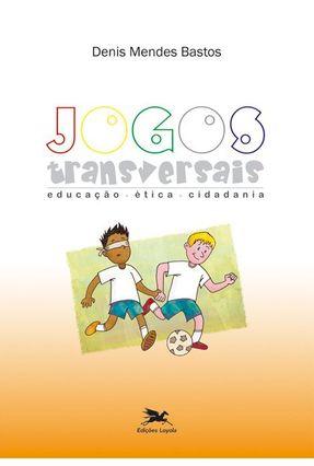 Jogos Transversais - Educação, Ética, Cidadania - Mendes Bastos ,Denis pdf epub