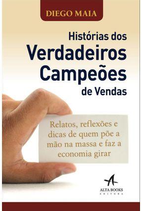 Histórias Dos Verdadeiros Campeões de Vendas - Maia,Diego   Hoshan.org