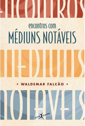 Encontro Com Médiuns Notáveis - Falcão,Waldemar | Hoshan.org