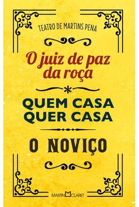 O Juiz de Paz na Roça / Quem Casa Quer Casa/ o Noviço - Col. A Obra-Prima de Cada Autor - Pena,Martins | Nisrs.org