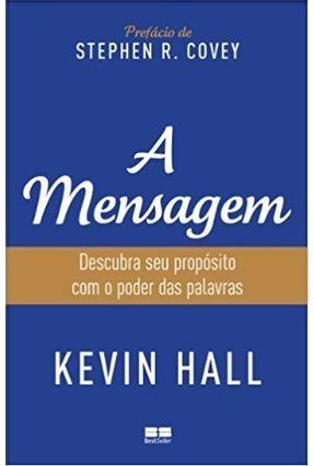 A Mensagem - Descubra Seu Propósito Com o Poder Das Palavras - Hall,Kevin   Tagrny.org