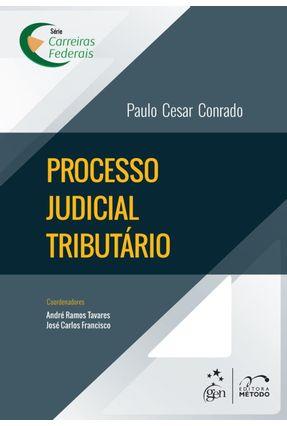 Processo Judicial Tributário - Série Carreiras Federais - Conrado,Paulo C.   Hoshan.org