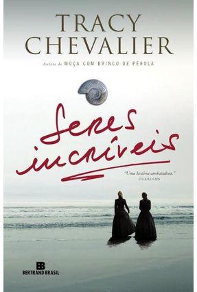 Seres Incríveis - Uma História Arrebatadora - Chevalier,Tracy | Hoshan.org