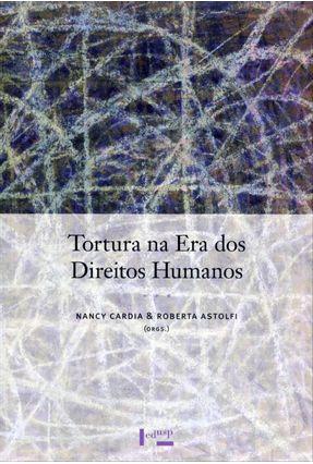 Tortura na Era Dos Direitos Humanos - Cardia,Nancy Astolfi,Roberta | Hoshan.org