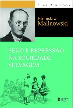 Sexo e Repressão na Sociedade Selvagem  - Col. Antropologia - 3ª Ed. 2013 - Malinowski,Bronislaw | Nisrs.org