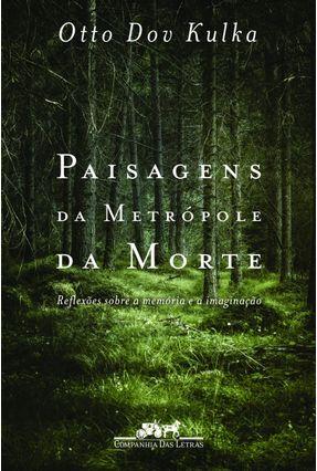 Paisagens da Metrópole da Morte - Reflexões Sobre A Memória e A Imaginação - Kulka,Otto Dov pdf epub