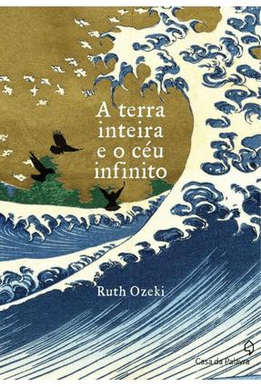 A Terra Inteira e o Céu Infinito - Ozeki,Ruth | Hoshan.org