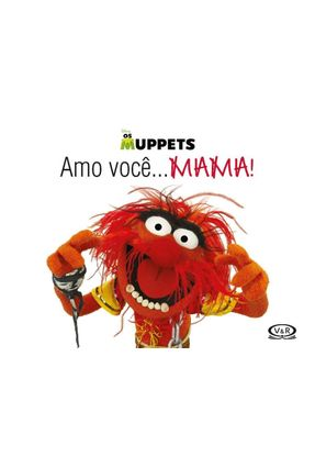 Amo Você... Mama - Os Muppets | Hoshan.org