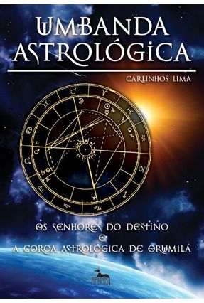 Umbanda Astrológica - Os Senhores do Destino e A Coroa Astrológica de Orumilá - Lima,Carlinhos   Hoshan.org