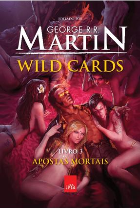 Wild Cards - Apostas Mortais - Livro 3 - Martin,George R. R. pdf epub