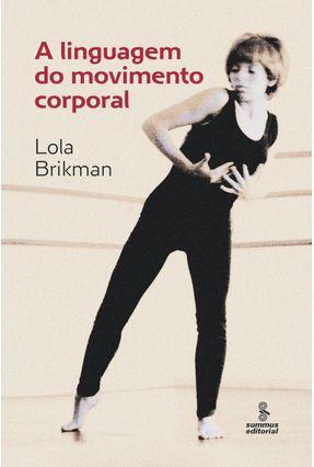 A Linguagem do Movimento Corporal - 3ª Ed. 2014 - Brikman,Lola   Hoshan.org