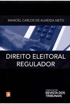 Direito Eleitoral Regulador - Almeida Neto,Manoel Carlos de | Hoshan.org