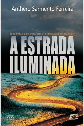 A Estrada Iluminada - Sem Limites Para Transformar o Impossível Em Realidade - Sarmento Ferreira,Anthero   Tagrny.org