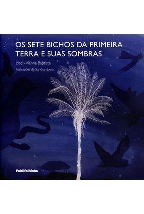 Os Sete Bichos da Primeira Terra e Suas Sombras - Bapista,Josely Vianna | Hoshan.org