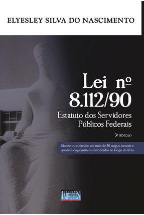 Lei Nº 8.112/90 Estatuto Dos Servidores Públicos Federais - 3ª Ed. 2014 - Silva do Nascimento,Elyesley | Hoshan.org