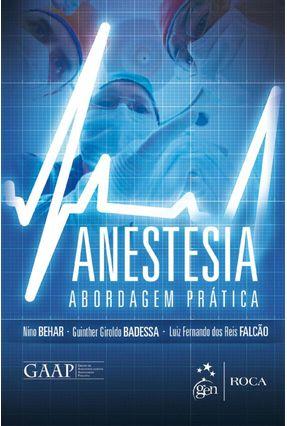 Anestesia - Abordagem Prática - Falcão,Luiz Fernando dos Reis Behar,Nino Badessa,Guinther Giroldo   Hoshan.org