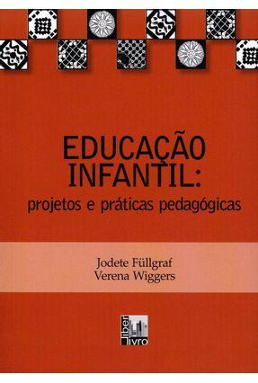 Educação Infantil - Projetos e Práticas Pedagógicas - Col. Formar - Fullgraf,Jodete Wiggers,Verena pdf epub