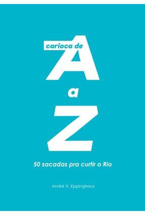 Carioca de A A Z - 50 Sacadas Para Curtir o Rio - Eppinghaus,André pdf epub