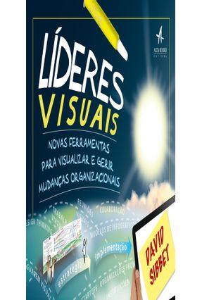 Líderes Visuais - Novas Ferramentas Para Visualizar e Gerir Mudanças Organizacionais - Sibbet,David   Nisrs.org