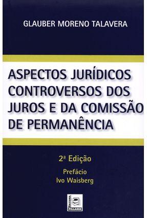 Aspectos Jurídicos Controversos Dos Juros e da Comissão de Permanência - 2ª Ed. 2014 - Talavera,Glauber Moreno pdf epub
