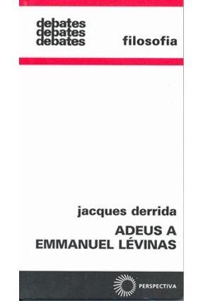 Adeus a Emmanuel Lévinas - Col. Debates 296 - Derrida,Jacques pdf epub