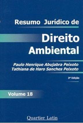 Resumo Jurídico de Direito Ambiental - Vol. 18 - Peixoto,Tathiana de Haro Sanches Peixoto,Paulo Henrique Abujabra pdf epub