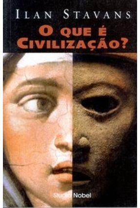 O que É Civilização? - Stavans,Ilan   Tagrny.org