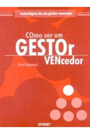 Como Ser um Gestor Vencedor - Nogueira,Ecio Madeira | Nisrs.org