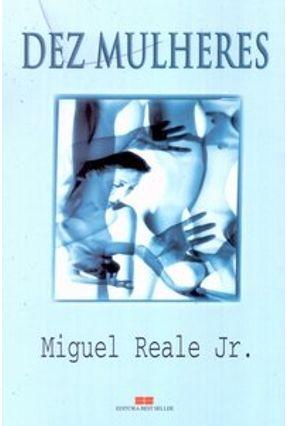 Dez Mulheres - Reale Jr,Miguel   Tagrny.org