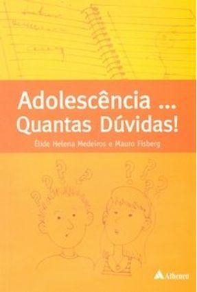 Adolescência ... Quantas Dúvidas ! - Medeiros,Élide Helena Fisberg,Mauro | Nisrs.org