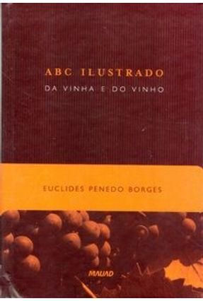 Abc Ilustrado da Vinha e do Vinho - Borges,Euclides Penedo | Hoshan.org