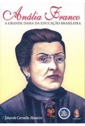Anália Franco - A Grande Dama da Educação Brasileira - Monteiro,Eduardo Carvalho   Tagrny.org