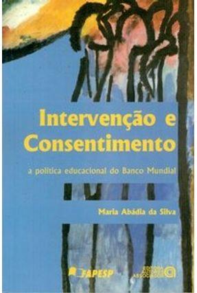 Intervenção e Consentimento - A Política Educacional do Banco Mundial - Silva,Maria Abádia da | Tagrny.org