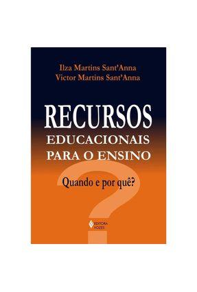 Recursos Educacionais para o Ensino - Quando e Por Quê ? - Sant´anna,Ilza Martins Sant´anna,Victor Martins   Tagrny.org