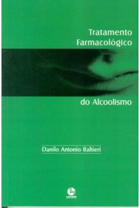 Tratamento Farmacológico do Alcoolismo - Baltieri,Danilo Antonio | Tagrny.org
