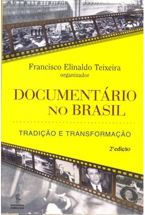 Documentário no Brasil  - Tradição e Transformação - Teixeira,Francisco Elinaldo | Hoshan.org