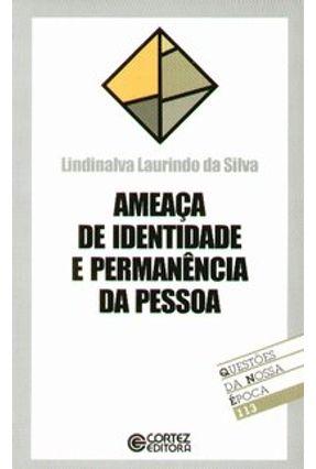 Ameaça de Identidade e Permanência da Pessoa - Col. Questões da Nossa Época 113 - Silva,Lindinalva Laurindo da | Tagrny.org