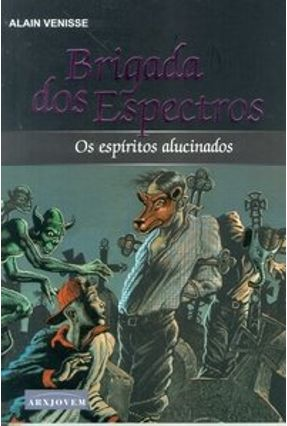 Os Espíritos Alucinados - Brigada dos Espectros - Venisse,Alain pdf epub