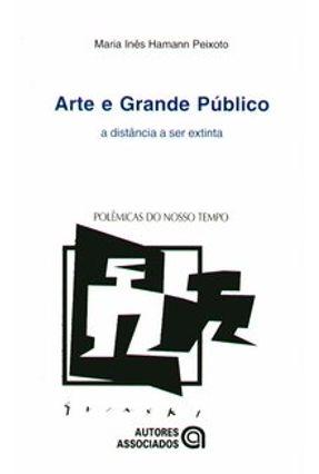 Arte e Grande Público - Col. Polêmicas do Nosso Tempo - Peixoto,Maria Inês Hamann | Hoshan.org