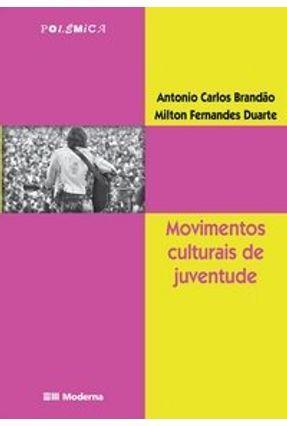 Movimentos Culturais de Juventude - Polemica - 2° Ed. 2004 - Brandao,Antonio Carlos pdf epub