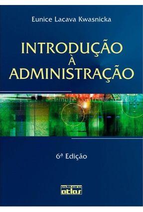 Introdução À Administração - 6ª Ed. 2007 - Kwasnicka,Eunice Lacava   Nisrs.org