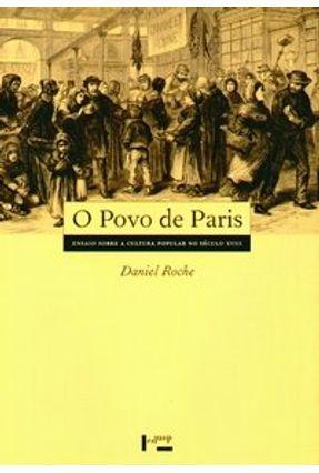 O Povo de Paris - Ensaio Sobre a Cultura Popular no Século Xviii - Roche,Daniel   Tagrny.org