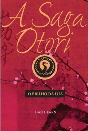 A Saga de Otori - O Brilho da Lua - Hearn,Lian   Tagrny.org