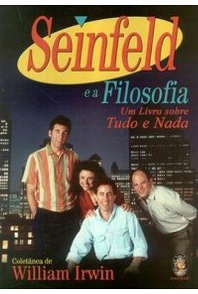 Seinfeld e a Filosofia - Um Livro Sobre Tudo e Nada - Irwin,William | Nisrs.org